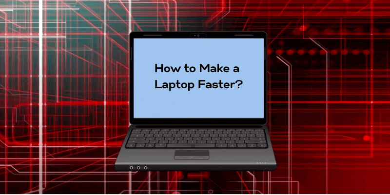 How to Make a Laptop Faster