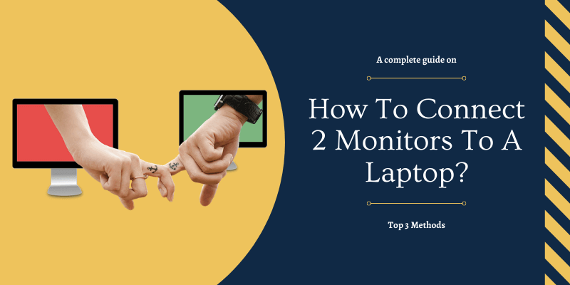 How To Connect 2 Monitors To A Laptop