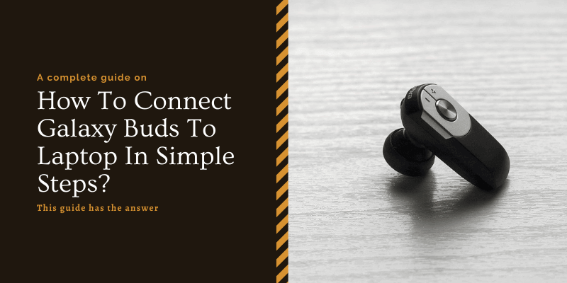 How To Connect Galaxy Buds To Laptop In Simple Steps