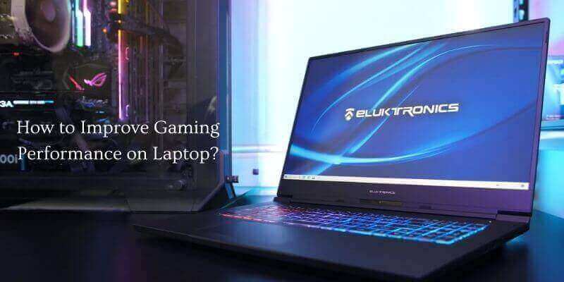 How to Improve Gaming Performance on Laptop