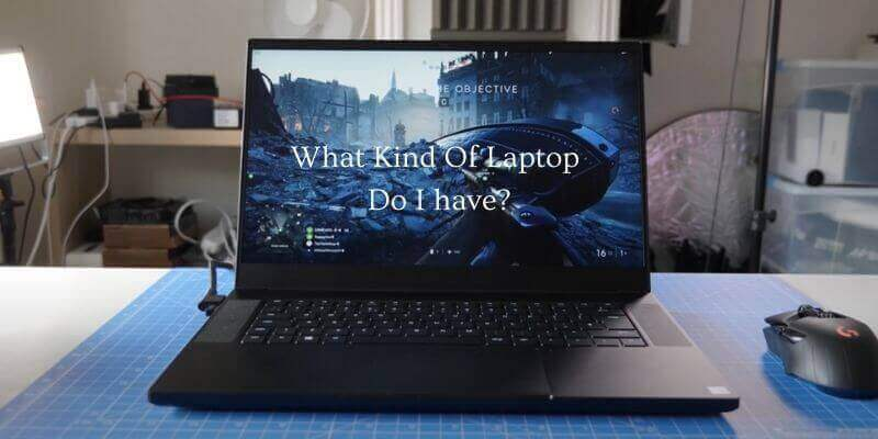 What Kind Of Laptop Do I have?